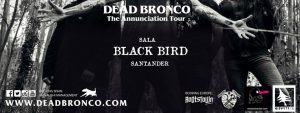 "Dead Bronco ""The Annunciation Tour"" en Santander"